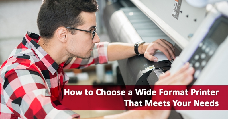 How to Choose a Wide Format Printer That Meets Your Needs