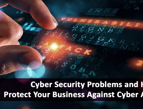 Cyber Security Problems and How to Protect Your Business Against Cyber Attacks