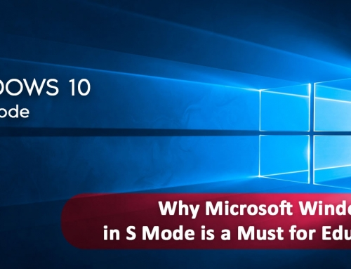 Why Microsoft Windows 10 in S Mode is a Must for Education