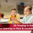3D Printing in the Classroom Takes Learning to New & Innovative Heights