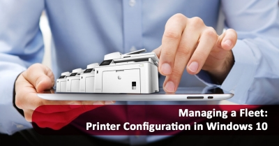 Managing a Fleet: Printer Configuration in Windows 10