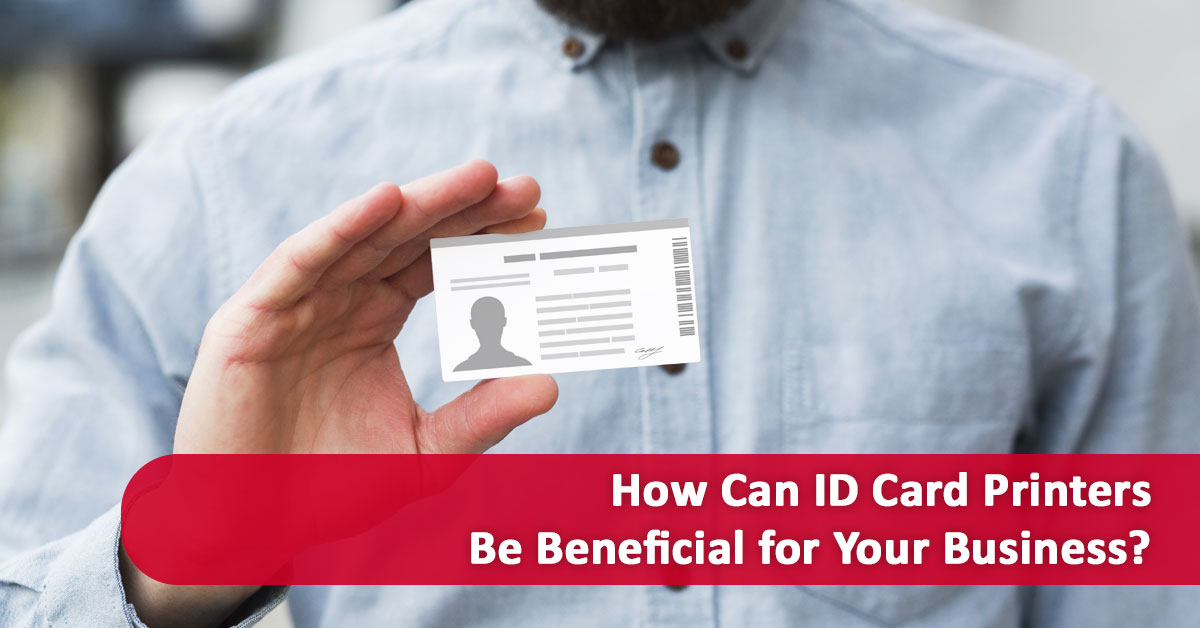 How Can ID Card Printers Be Beneficial for Your Business?