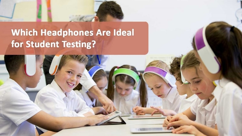 Best Headphones for Student Testing