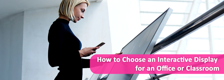 How to Choose an Interactive Display for an Office or Classroom