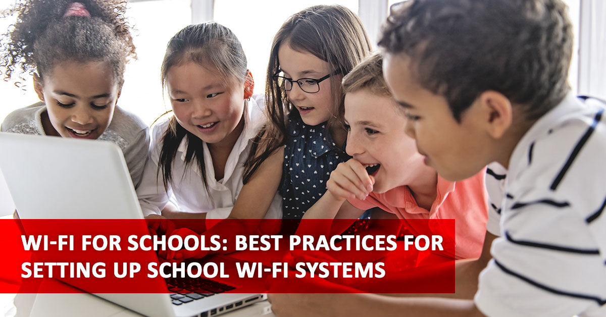 Wi-Fi for Schools: Best Practices for Setting Up School Wi-Fi Systems