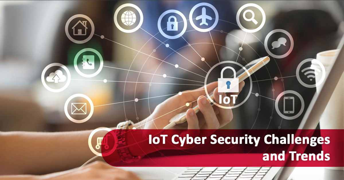 IoT Cyber Security Challenges and Trends