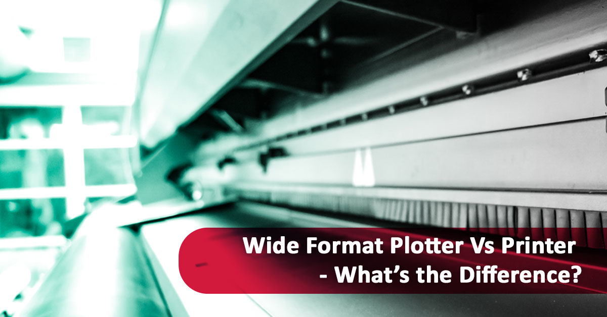 Wide Format Plotter Vs Printer – What's the Difference?