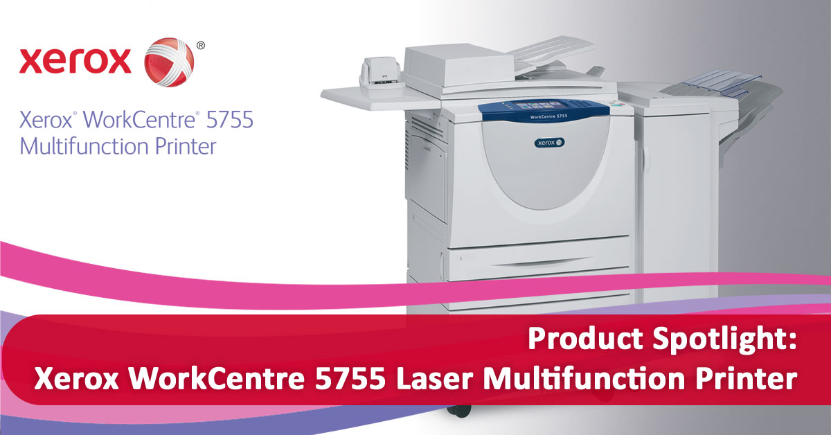 Product Spotlight: Xerox WorkCentre 5755 Laser Multifunction Printer
