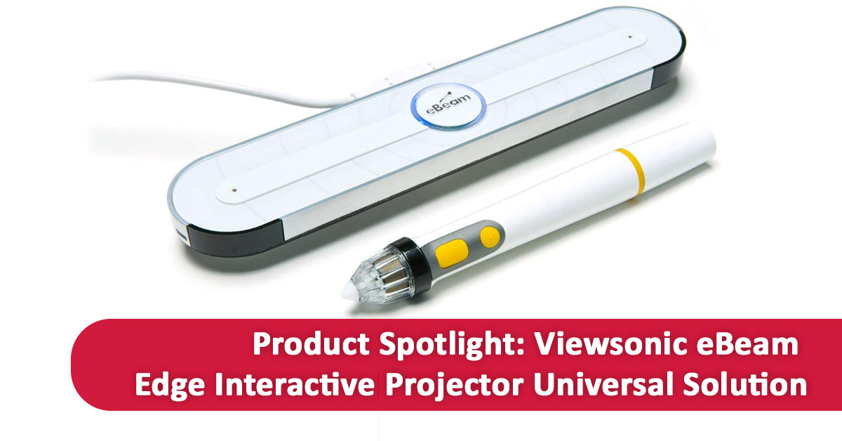 Product Spotlight: Viewsonic eBeam Edge Interactive Projector Universal Solution